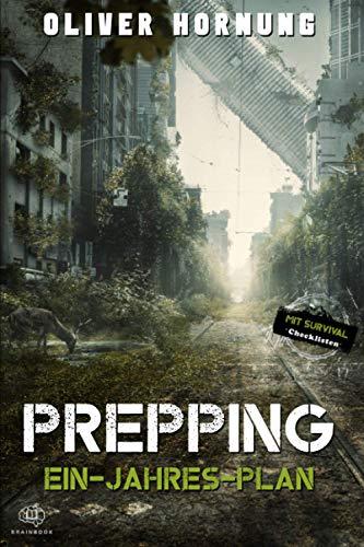 Survival Ein-Jahres-Plan: Prepping für jede Krise, Blackout, Pandemie, Überleben. Der Leitfaden für langfristige Planung und Vorbereitung + Checklisten