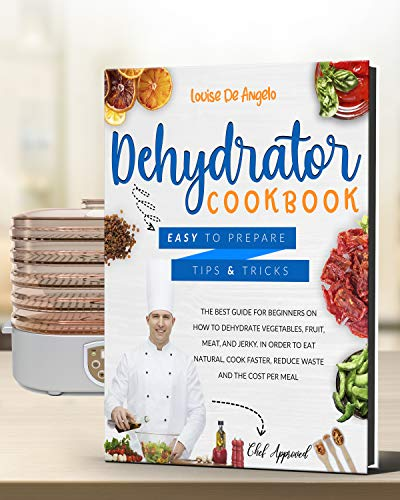 Great Price! Dehydrator cookbook: The best guide for beginners on how to dehydrate vegetables, fruit...