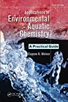 Applications of Environmental Aquatic Chemistry: A Practical Guide