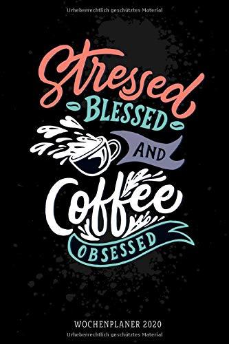 Wochenplaner 2020 - stressed, blessed & Coffee obsessed: Terminplaner A5 Kaffee | Jahreskalender 2020 | Semesterplaner | 160 S. | A5 | Geschenkidee Büro Kollegen Studenten Buchhaltung