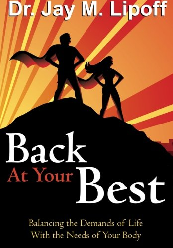 Back At Your Best: Balancing the Demands of Life with the Needs of Your Body
