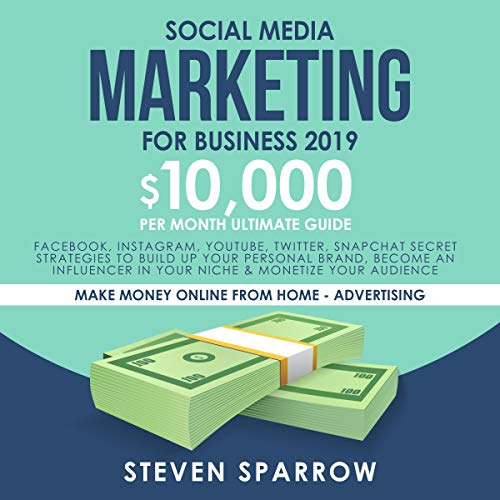 Social Media Marketing for Business 2019     Facebook, Instagram, YouTube, Twitter, Snapchat Secret Strategies to Build Up Your Personal Brand, Become an Influencer in Your Niche & Monetize Your Audience              By:                                                                                                                                 Steven Sparrow                               Narrated by:                                                                                                                                 Russell Newton                      Length: 3 hrs and 2 mins     26 ratings     Overall 5.0