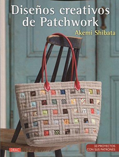 Diseños creativos de patchwork: 33 proyectos con sus patrones
