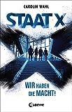 Staat X: Wir haben die Macht!: Wir haben die Macht! - Jugendroman - Carolin Wahl