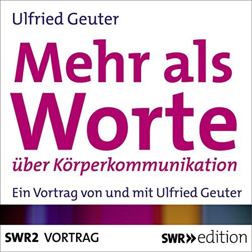 Mehr als Worte über Körperkommunikation                   Autor:                                                                                                                                 Ulfried Geuter                               Sprecher:                                                                                                                                 Ulfried Geuter                      Spieldauer: 28 Min.     3 Bewertungen     Gesamt 4,7
