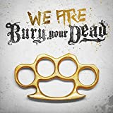 We Are Bury Your Dead [Explicit]
