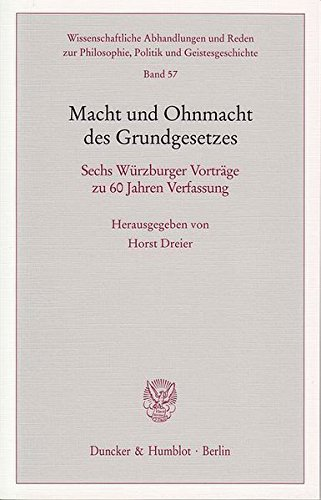 Macht und Ohnmacht des Grundgesetzes.: Sechs Würzburger Vorträge zu 60 Jahren Verfassung. (Wissenschaftliche Abhandlungen und Reden zur Philosophie, Politik und Geistesgeschichte)