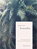 [By Ashley Neese] How to Breathe: 25 Simple Practices for Calm, Joy, and Resilience [Hardcover] Best selling book in |Meditation (Books)|