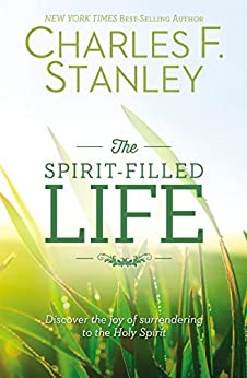 The Spirit-Filled Life: Discover the Joy of Surrendering to the Holy Spirit by [Charles F. Stanley]