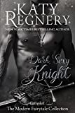 """Dark Sexy Knight: (inspired by """"Camelot"""") (A Modern Fairytale Book 4) (English Edition)"""