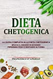 DIETA CHETOGENICA: La guida completa alla Dieta Chetogenica, brucia il grasso in eccesso perdendo peso e restando in forma.