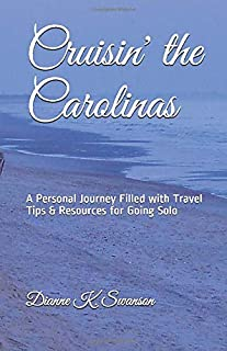 Cruisin' the Carolinas: A Personal Journey Filled with Travel Tips & Resources for Going Solo (Women Going Solo Series)