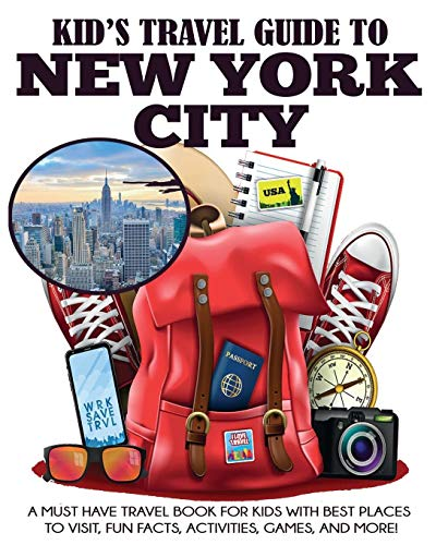 Kid's Travel Guide to New York City: A Must Have Travel Book for Kids with Best Places to Visit, Fun Facts, Activities, Games, and More! (Kids' Travel Books)