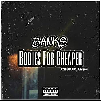 Bodies for cheaper