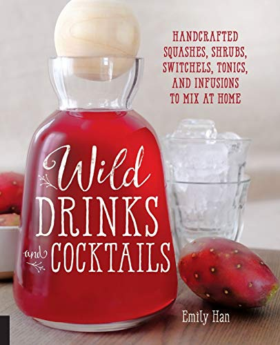 Compare Textbook Prices for Wild Drinks & Cocktails: Handcrafted Squashes, Shrubs, Switchels, Tonics, and Infusions to Mix at Home  ISBN 9781592337071 by Han, Emily