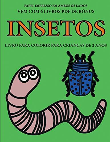 Livro para colorir para crianças de 2 anos (Insetos): Este livro tem 40 páginas coloridas com linhas extra espessas para reduzir a frustração e ... de Colorir Para Crianças de 2 Anos, Band 33)