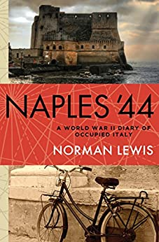 Naples '44: A World War II Diary of Occupied Italy by [Norman Lewis]