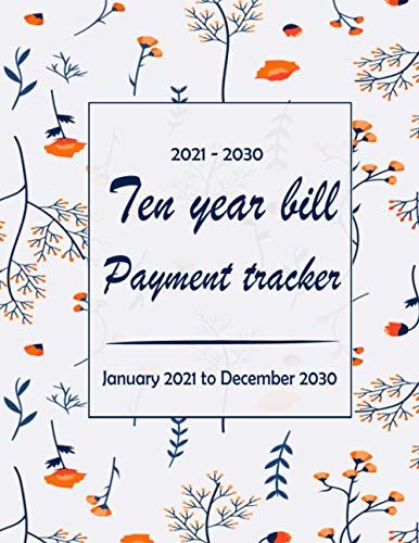 Ten Year Bill Payment Tracker: Simple Monthly Bill records and Checklist Organizer Planner 120 months, January 2021 - December 2030
