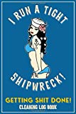 I Run A Tight Shipwreck, Getting Shit Done Cleaning Log Book: Blue Buccaneer Sailor Girl Retro Pinup...