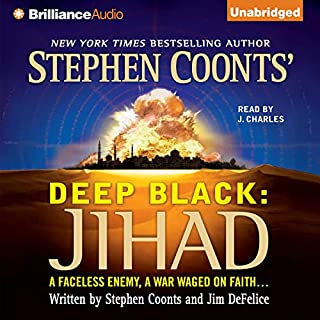 Deep Black: Jihad                   By:                                                                                                                                 Stephen Coonts,                                                                                        Jim DeFelice                               Narrated by:                                                                                                                                 J. Charles                      Length: 11 hrs and 11 mins     105 ratings     Overall 4.1