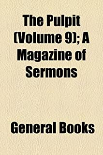 The Pulpit (Volume 9); A Magazine of Sermons