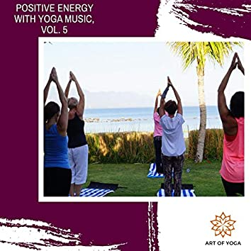 Positive Energy With Yoga Music, Vol. 5