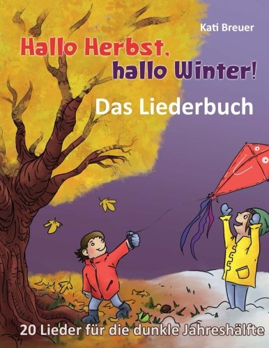 Hallo Herbst, hallo Winter! - 20 Lieder für die dunkle Jahreshälfte: Das Liederbuch mit allen Texten, Noten und Gitarrengriffen zum Mitsingen und Mitspielen