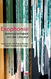 Exophonie: Anderssprachigkeit (in) der Literatur (LiteraturForschung)