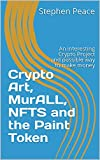 Crypto Art, MurALL, NFTS and the Paint Token: An interesting Crypto Project and possible way to make money