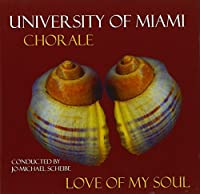 Love of My Soul by University of Miami Chorale (2002-08-02)