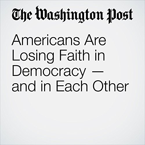Americans Are Losing Faith in Democracy — and in Each Other audiobook cover art