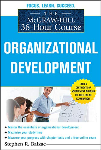 Compare Textbook Prices for The McGraw-Hill 36-Hour Course: Organizational Development McGraw-Hill 36-Hour Courses 1 Edition ISBN 9780071743822 by Balzac, Stephen