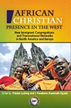 The African Christian Presence in the West<br>New Immigrant Congregations and Transnational Networks in North America and Europe