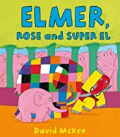 Elmer, Rose And Super El by David McKee(2013-09-09)