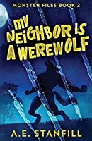 My Neighbor Is A Werewolf (The Monster Files)
