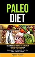 Paleo Diet: Delicious Paleo Recipes That Will Help You Keep Your Energy Up (Essentials To Get Started On Your New Paleo Diet And Lifestyle)