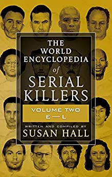 [Susan Hall]のTHE WORLD ENCYCLOPEDIA OF SERIAL KILLERS: Volume Two E-L (English Edition)