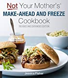 Not Your Mother's Make-Ahead and Freeze Cookbook Revised and Expanded Edition