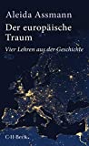 Der europäische Traum: Vier Lehren aus der Geschichte - Aleida Assmann