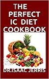 THE PERFECT IC DIET COOKBOOK: All You Need To Know About Interstitial Cystitis Including Recipes (English Edition)