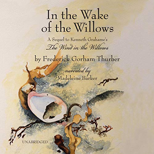In the Wake of the Willows, 2nd Edition Audiobook By Frederick Gorham Thurber cover art