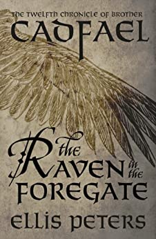 The Raven In The Foregate (Chronicles Of Brother Cadfael Book 12) by [Ellis Peters]