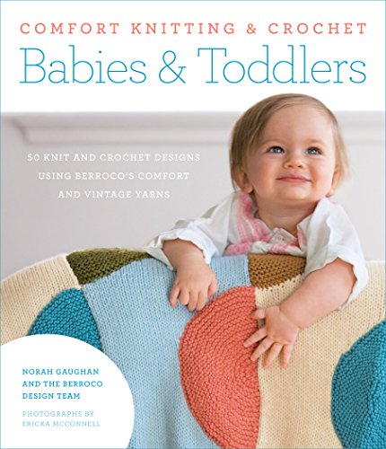 Comfort Knitting & Crochet: Babies & Toddlers: 50 Knits and Crochet Designs Using Berroco's Comfort and Vintage Yarns (English Edition)