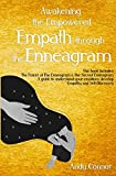 Awakening the Empowered Empath through the Enneagram: This Book includes: The Power of The Enneagram & The Sacred Enneagram. A guide to understand your emotions, develop Empathy and Self-Discovery