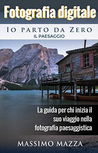 Fotografia Digitale Io parto da Zero - Il Paesaggio: La...