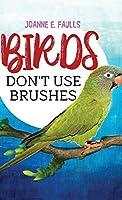 Birds Don't Use Brushes