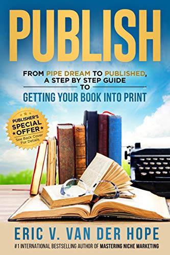 Publish: From Pipe Dream to Published, a Step by Step Guide to Getting Your Book into Print