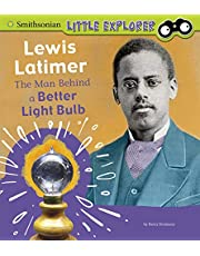 Lewis Latimer: The Man Behind a Better Light Bulb (Smithsonian Little Explorer: Little Inventor)