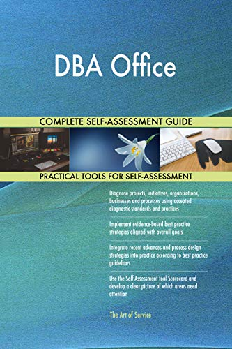 DBA Office All-Inclusive Self-Assessment - More than 700 Success Criteria, Instant Visual Insights, Comprehensive Spreadsheet Dashboard, Auto-Prioritized for Quick Results