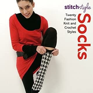 Stitch Style Socks: Twenty Fashion Knit and Crochet Styles